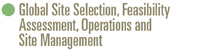 Global Site Selection, Feasibility Assessment, Operations & Site Management