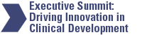 Executive Summit: Driving Innovation in Clinical Development